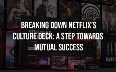 Breaking Down Netflix's Culture Deck: A Step Towards Mutual Success