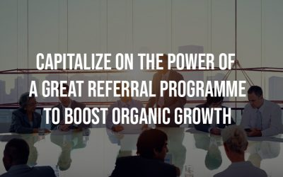Capitalise On The Power Of A Great Referral Programme To Boost Organic Growth