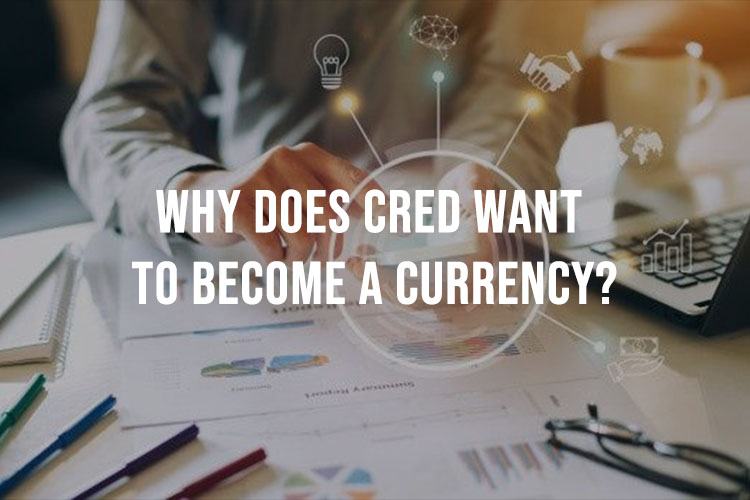Why Does CRED Want To Become A Currency?