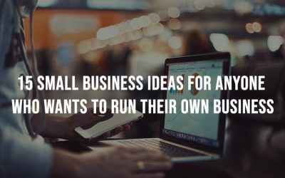 15 Small Business Ideas For Anyone Who Wants To Run Their Own Business