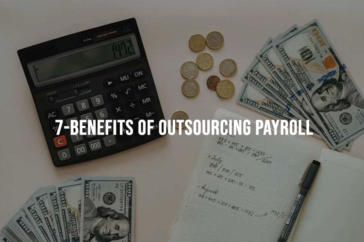 7 Benefits Of Outsourcing Payroll