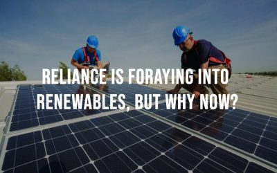 Reliance Is Foraying Into Renewables, But Why Now?