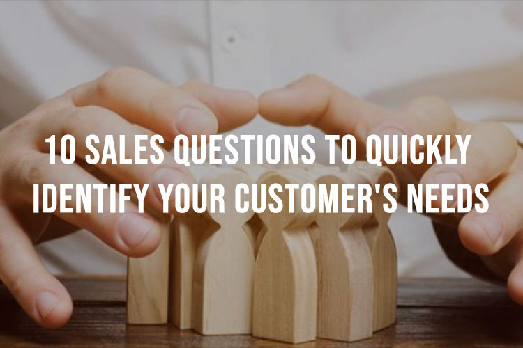 Best Sales Questions to identify Customers' Needs